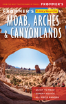 Frommer's EasyGuide to Moab, Arches and Canyonlands National Parks